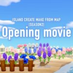 地図から作る島クリエイトSEASON2 OPENING MOVIE【あつ森】